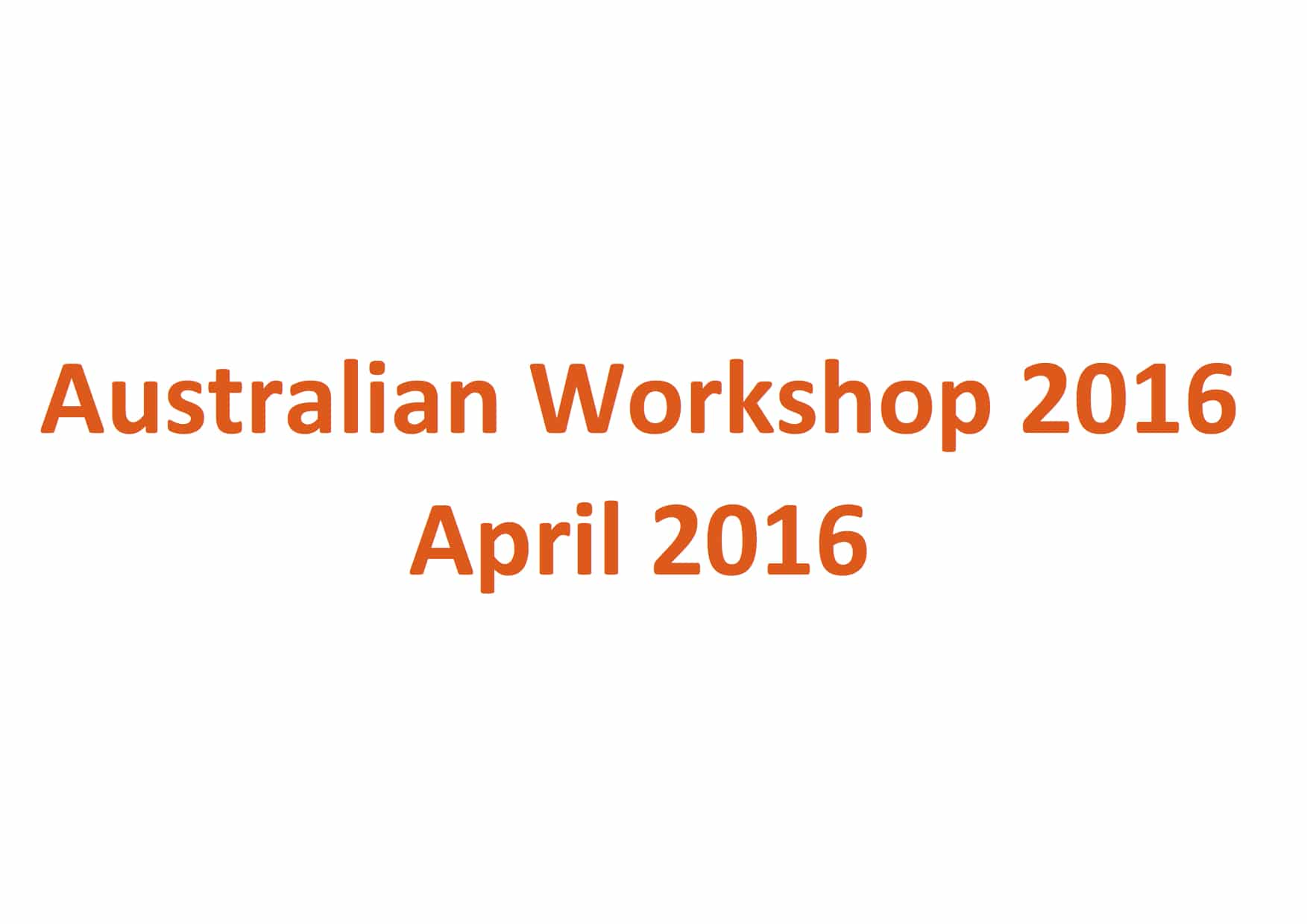 Workshop – Australia, April 2016